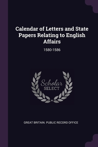 Calendar of Letters and State Papers Relating to English Affairs: 1580-1586, Great Britain. Public Record Office обложка-превью