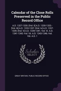 Calendar of the Close Rolls Preserved in the Public Record Office: A.D. 1327-1330.-[Vol. Ii] A.D. 1330-1333.-[Vol. Iii] A.D. 1333-1337.-[Vol. Iv] A.D. 1337-1339.-[Vol. V] A.D. 1339-1341.-Vol. Vi. A.D. 1341-1343.-Vol. Vii. A.D. 1343-1346.-Vol. Viii. A.D. 1, Great Britain. Public Record Office обложка-превью