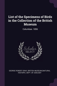List of the Specimens of Birds in the Collection of the British Museum: Columbae. 1856, George Robert Gray, British Museum (Natural History). Dept. обложка-превью