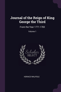 Journal of the Reign of King George the Third: From the Year 1771-1783; Volume 1, Horace Walpole обложка-превью
