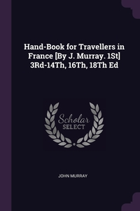 Hand-Book for Travellers in France [By J. Murray. 1St] 3Rd-14Th, 16Th, 18Th Ed, John Murray обложка-превью