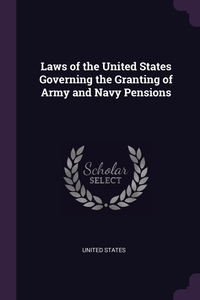 Laws of the United States Governing the Granting of Army and Navy Pensions, United States обложка-превью