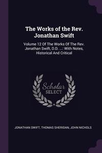 The Works of the Rev. Jonathan Swift: Volume 12 Of The Works Of The Rev. Jonathan Swift, D.D. ...: With Notes, Historical And Critical, Jonathan Swift, Thomas Sheridan, John Nichols обложка-превью