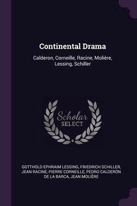 Continental Drama: Calderon, Corneille, Racine, Molière, Lessing, Schiller, Gotthold Ephraim Lessing, Schiller Friedrich, Jean Racine обложка-превью