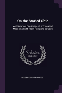 On the Storied Ohio: An Historical Pilgrimage of a Thousand Miles in a Skiff, From Redstone to Cairo, Reuben Gold Thwaites обложка-превью
