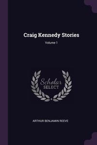 Craig Kennedy Stories; Volume 1, Arthur Benjamin Reeve обложка-превью
