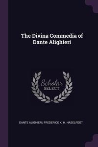 The Divina Commedia of Dante Alighieri, Dante Alighieri, Frederick K. H. Haselfoot обложка-превью