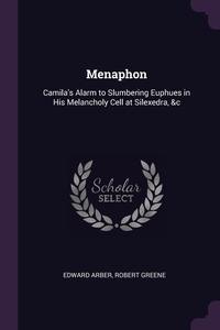 Menaphon: Camila's Alarm to Slumbering Euphues in His Melancholy Cell at Silexedra, &c, Edward Arber, Robert Greene обложка-превью