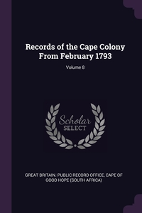 Records of the Cape Colony From February 1793; Volume 8, Great Britain. Public Record Office, Cape of Good Hope (South Africa) обложка-превью