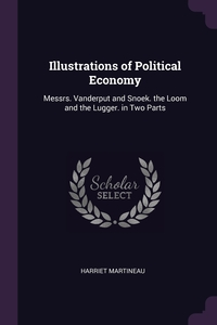 Illustrations of Political Economy: Messrs. Vanderput and Snoek. the Loom and the Lugger. in Two Parts, Harriet Martineau обложка-превью