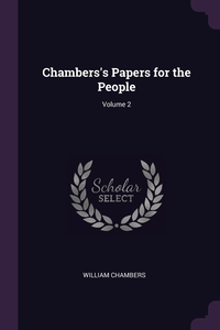 Chambers's Papers for the People; Volume 2, William Chambers обложка-превью