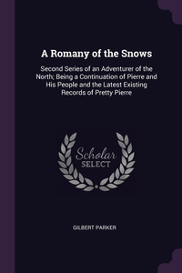 A Romany of the Snows: Second Series of an Adventurer of the North; Being a Continuation of Pierre and His People and the Latest Existing Records of Pretty Pierre, Gilbert Parker обложка-превью