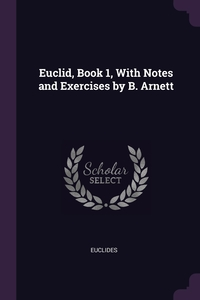 Euclid, Book 1, With Notes and Exercises by B. Arnett, Euclides обложка-превью