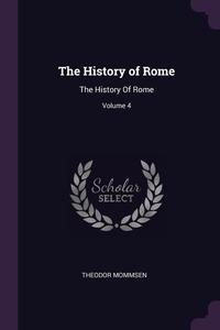 The History of Rome: The History Of Rome; Volume 4, Theodor Mommsen обложка-превью