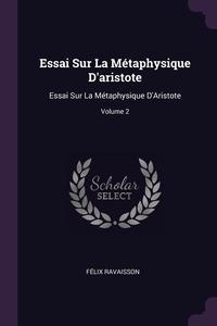 Essai Sur La Métaphysique D'aristote: Essai Sur La Métaphysique D'Aristote; Volume 2, Felix Ravaisson обложка-превью
