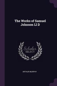 The Works of Samuel Johnson Ll D, Arthur Murphy обложка-превью