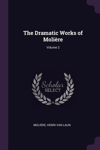 The Dramatic Works of Molière; Volume 2, Molie?re, Henri Van Laun обложка-превью