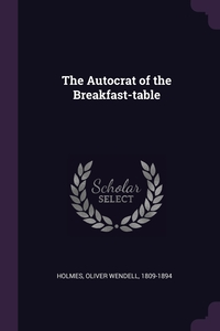 The Autocrat of the Breakfast-table, Oliver Wendell Holmes обложка-превью