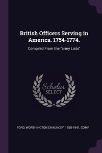 British Officers Serving in America. 1754-1774.: Compiled From the 'army Lists', Worthington Chauncey Ford обложка-превью