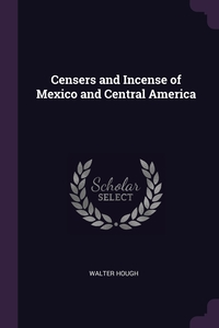 Censers and Incense of Mexico and Central America, Walter Hough обложка-превью