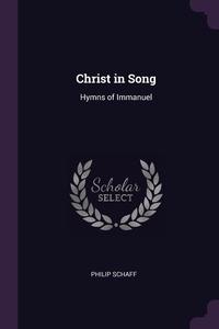 Christ in Song: Hymns of Immanuel, Philip Schaff обложка-превью