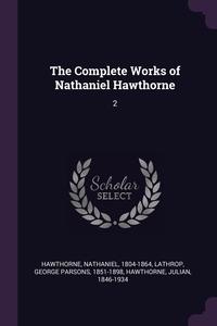 The Complete Works of Nathaniel Hawthorne: 2, Hawthorne Nathaniel, George Parsons Lathrop, Julian Hawthorne обложка-превью