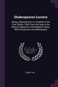 Shakespeares Lucrece: Being a Reproduction in Facsimile of the First Edition, 1594, From the Copy in the Malone Collection in the Bodleian Library, With Introduction and Bibliography, Sidney Lee обложка-превью