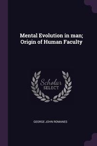 Mental Evolution in man; Origin of Human Faculty, George John Romanes обложка-превью