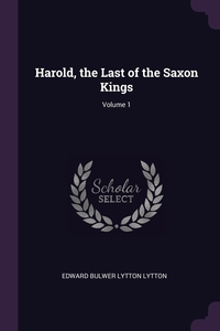 Harold, the Last of the Saxon Kings; Volume 1, Edward Bulwer Lytton Lytton обложка-превью