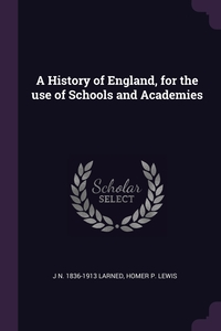 A History of England, for the use of Schools and Academies, J N. 1836-1913 Larned, Homer P. Lewis обложка-превью