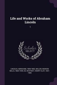 Life and Works of Abraham Lincoln: 1, Abraham Lincoln, Marion Mills Miller, Henry Clay Whitney обложка-превью