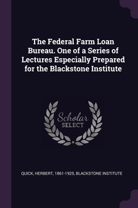 The Federal Farm Loan Bureau. One of a Series of Lectures Especially Prepared for the Blackstone Institute, Herbert Quick, Blackstone Institute обложка-превью