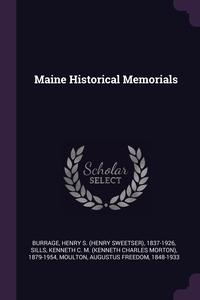 Maine Historical Memorials, Henry S. 1837-1926 Burrage, Kenneth C. M. 1879-1954 Sills, Augustus Freedom Moulton обложка-превью