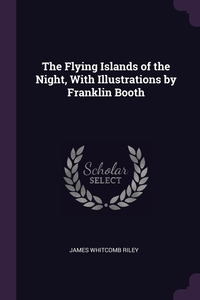 The Flying Islands of the Night, With Illustrations by Franklin Booth, James Whitcomb Riley обложка-превью