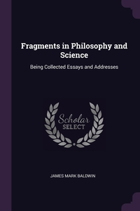 Fragments in Philosophy and Science: Being Collected Essays and Addresses, James Mark Baldwin обложка-превью