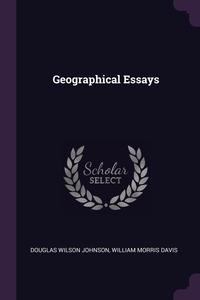 Geographical Essays, Douglas Wilson Johnson, William Morris Davis обложка-превью