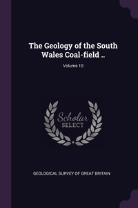 The Geology of the South Wales Coal-field ..; Volume 10, Geological Survey of Great Britain обложка-превью