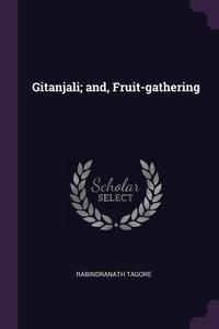 Gitanjali; and, Fruit-gathering, Rabindranath Tagore обложка-превью