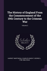 The History of England From the Commencement of the 19th Century to the Crimean War; Volume 2, Harriet Martineau, Knight Charles, George L. 1798-1866 Craik обложка-превью