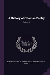 A History of Ottoman Poetry; Volume 1, Edward Granville Browne, Elias John Wilkinson Gibb обложка-превью