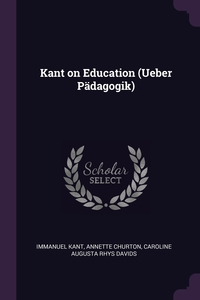 Kant on Education (Ueber Pädagogik), И. Кант, Annette Churton, Caroline Augusta Rhys Davids обложка-превью
