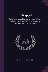 Kidnapped: Being Memoirs of the Adventures of David Balfour in the Year 1751 ... / Written by Himself and now set Forth, Stevenson Robert Louis обложка-превью