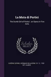 La Muta di Portici: The Dumb Girl of Portici : an Opera in Five Acts, Eugene Scribe, Germain Delavigne, D F. E. 1782-1871 Auber обложка-превью