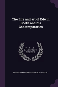 Книга под заказ: «The Life and art of Edwin Booth and his Contemporaries»