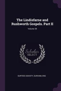 The Lindisfarne and Rushworth Gospels. Part II; Volume 39, Durham Eng Surtees Society обложка-превью