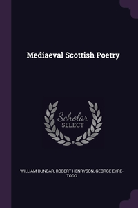 Mediaeval Scottish Poetry, William Dunbar, Robert Henryson, George Eyre-Todd обложка-превью
