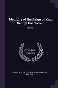 Memoirs of the Reign of King George the Second; Volume 1, Horace Walpole, Henry Richard Vassall Holland обложка-превью