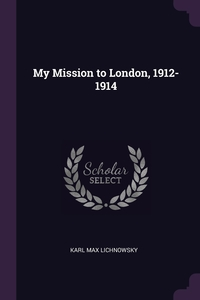 My Mission to London, 1912-1914, Karl Max Lichnowsky обложка-превью