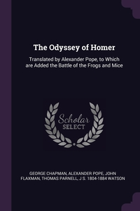 The Odyssey of Homer: Translated by Alexander Pope, to Which are Added the Battle of the Frogs and Mice, George Chapman, Alexander Pope, John Flaxman обложка-превью