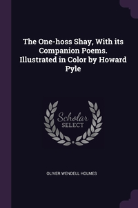 The One-hoss Shay, With its Companion Poems. Illustrated in Color by Howard Pyle, Oliver Wendell Holmes обложка-превью